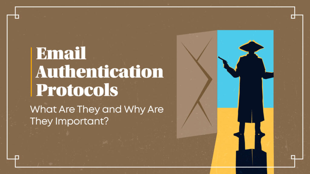 email authentication protocols for non-technical (and technical) email marketers